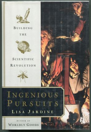 Ingenious Pursuits; Building the Scientific Revolution. Lisa Jardine