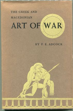 The Greek and Macedonian Art of War. F. E. Adcock