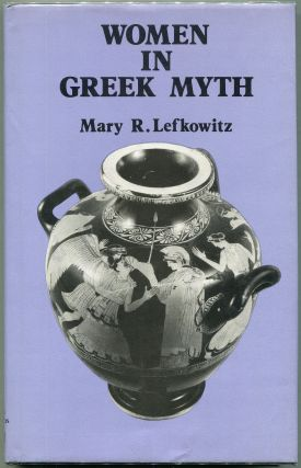 Women in Greek Myth. Mary R. Lefkowitz