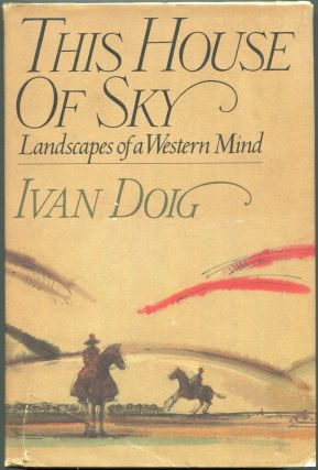 This House of Sky; Landscapes of a Western Mind. Ivan Doig