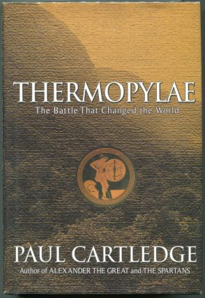 Thermopylae; The Battle that Changed the World. Paul Cartledge