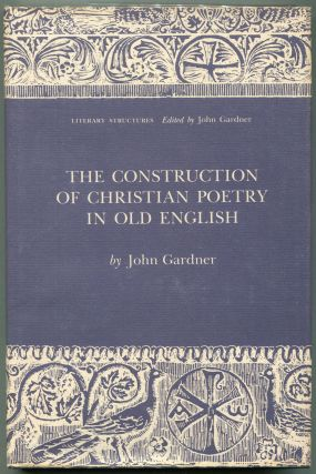 The Construction of Christian Poetry in Old English. John Gardner