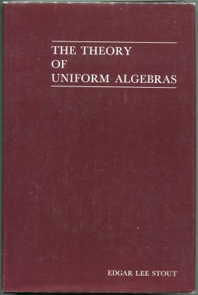 The Theory of Uniform Algebras. Edgar Lee Stout