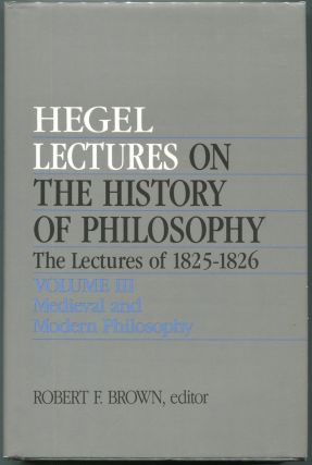 Lectures on the History of Philosophy: The Lectures of 1825-1826; Volume III: Medieval and Modern...