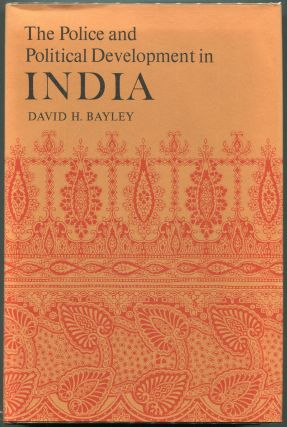 The Police and Political Development in India. David H. Bayley