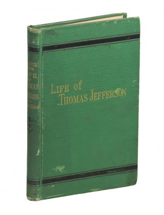 A Sketch of the Life, Character and Public Services of Thomas Jefferson; With Some Account of the...