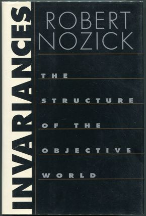 Invariances; The Structure of the Objective World. Robert Nozick