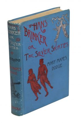 Hans Brinker or the Silver Skates; A Story of Life in Holland. Mary Mapes Dodge