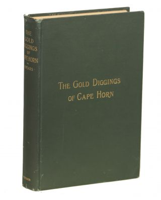 The Gold Diggings of Cape Horn; A Study of Life in Tierra del Fuego and Patagonia. John R. Spears
