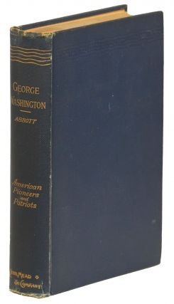 George Washington; or, Life in America One Hundred Years Ago. John S. C. Abbott