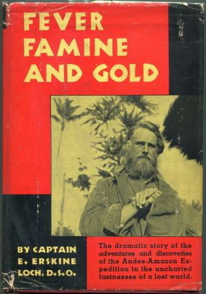 Fever Famine and Gold; The Dramatic Story of the Adventures and Discoveries of the Andes-Amazon...
