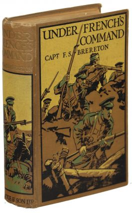 Under French's Command; A Story of the Western Front from Neuve Chapelle to Loos. Captain F. S....