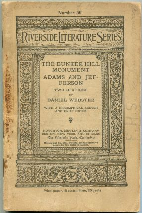The Bunker Hill Monument; Adams and Jefferson; Two Orations. Daniel Webster