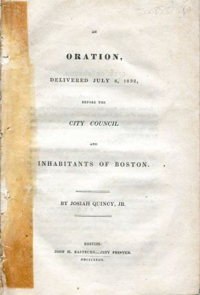 An Oration, Delivered July 4, 1832, before the City Council and Inhabitants of Boston. Josiah Jr...