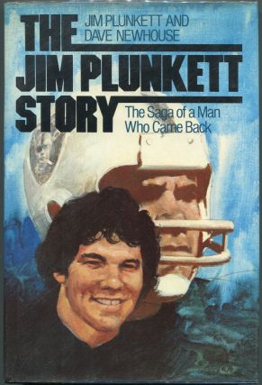 The Jim Plunkett Story; The Saga of a Man Who Came Back. Jim Plunkett, Dave Newhouse
