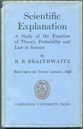 Scientific Explanation; A Study of the Function of Theory, Probability and Law in Science....