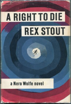 A Right to Die; A Nero Wolfe Novel. Rex Stout