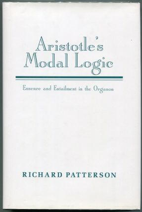 Aristotle's Modal Logic; Essence and Entailment in the Organon. Richard Patterson