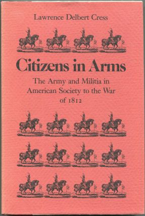 Citizens in Arms; The Army and the Militia in American Society to the War of 1812. Lawrence...