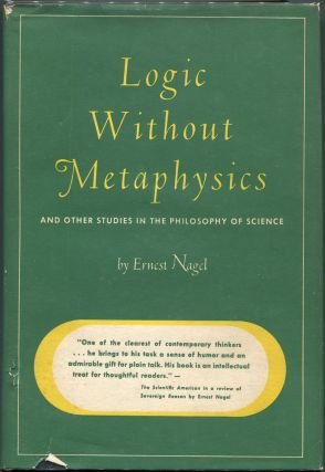 Logic Without Metaphysics; And Other Studies in the Philosophy of Science. Ernest Nagel