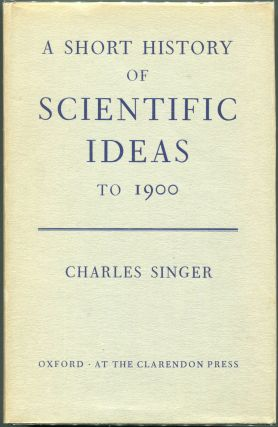 A Short History of Scientific Ideas to 1900. Charles Singer