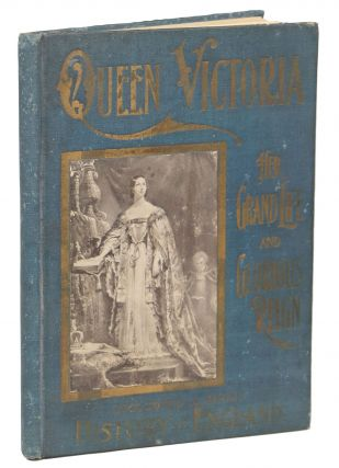 Queen Victoria ... and a Life of the New King, Edward VII with a Brief History of England; Her...