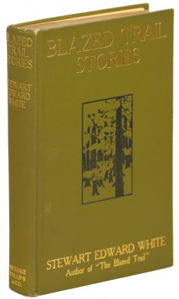 Blazed Trail Stories; Stories of the Wild Life. Stewart Edward White