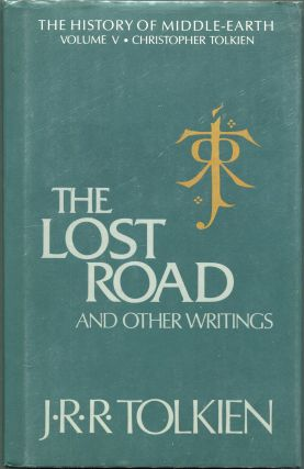 The Lost Road And Other Writings; Language and Legend before 'The Lord of the Rings'. J. R. R....