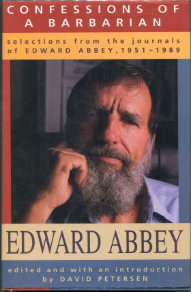 Confessions of a Barbarian; Selections from the Journals of Edward Abbey. Edward Abbey