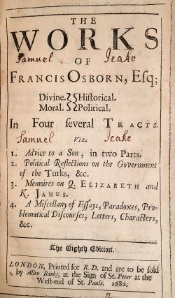 The Works of Francis Osborn, Esq.; Divine. Historical. Moral. Political