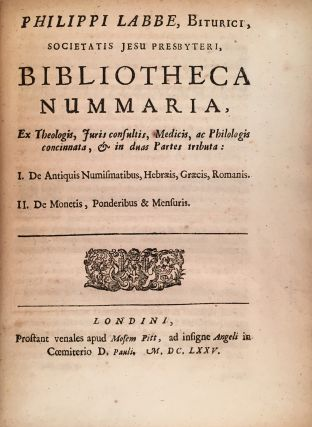Liber de Nummis [= Book of Coins]; Bibliotheca Nummaria [= Book of Money]; In Quo Antiqua pecunia Romana & Graeca metitur precio ejus ... hinc accedit Bibliotheca Nummaria ... [= In which old Roman and Greek riches are placed [in order of value?] ... to which is added the Book of Money ...]