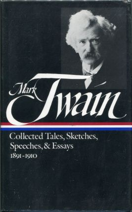 Collected Tales, Sketches, Speeches, & Essays; 1852-1890; 1891-1910. Mark Twain, Samuel L. Clemens