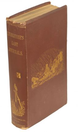 The Last Journals of David Livingstone, in Central Africa; From Eighteen Hundred and Sixty-Five...