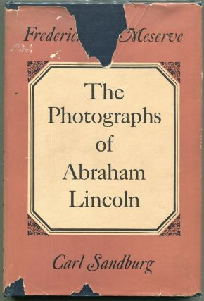 The Photographs of Abraham Lincoln. Frederick Hill Meserve, Carl Sandburg