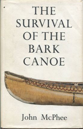 The Survival of the Bark Canoe. John McPhee