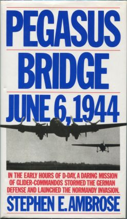 Pegasus Bridge; June 6, 1944. Stephen E. Ambrose