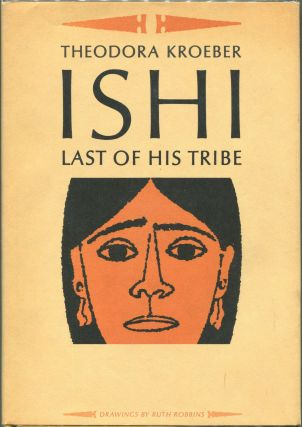 Ishi; Last of His Tribe. Theodora Kroeber