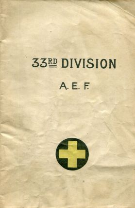 33rd Division A.E.F. from its Arrival in France until the Armistice with Germany November 11,...