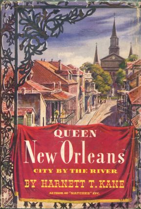 Queen New Orleans; City by the River. Harnett T. Kane