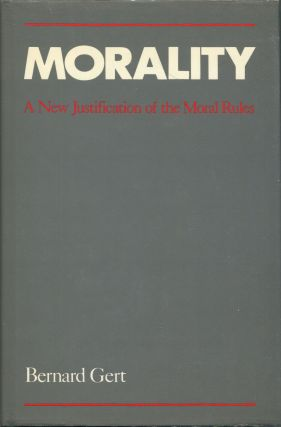 Morality; A New Justification of the Moral Rules. Bernard Gert