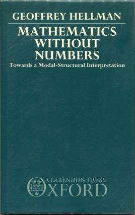 Mathematics without Numbers; Towards a Modal-Structural Interpretation. Geoffrey Hellman