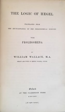 The Logic of Hegel; Translated from The Encyclopedia of the Philosophical Sciences and with Prolegomena by William Wallace, M. A.