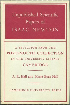 Unpublished Scientific Papers of Isaac Newton; A Selection from the Portsmouth Collection in the...
