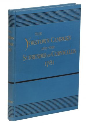 The Yorktown Campaign and the Surrender of Cornwallis 1781. Henry P. Johnston
