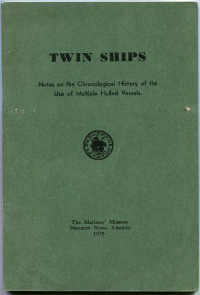 Twin Ships; Notes on the Chronological History of the Use of Multiple Hulled Vessels. Alexander...
