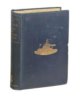 The British Fleet; The Growth, Achievements and Duties of the Navy of the Empire. Commander...