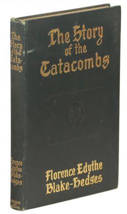 The Story of the Catacombs. Florence Edythe Blake-Hedges