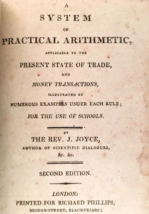 A System of Practical Arithmetic, Applicable to the Present State of Trade, and Money Transactions, Illustrated by Numerous Examples Under Each Rule; For the Use of Schools