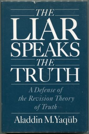 The Liar Speaks the Truth; A Defense of the Revision Theory of Truth. Aladdin M. Yaqub