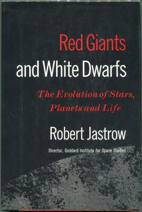 Red Giants and White Dwarfs; The Evolution of Stars, Planets and Life. Robert Jastrow